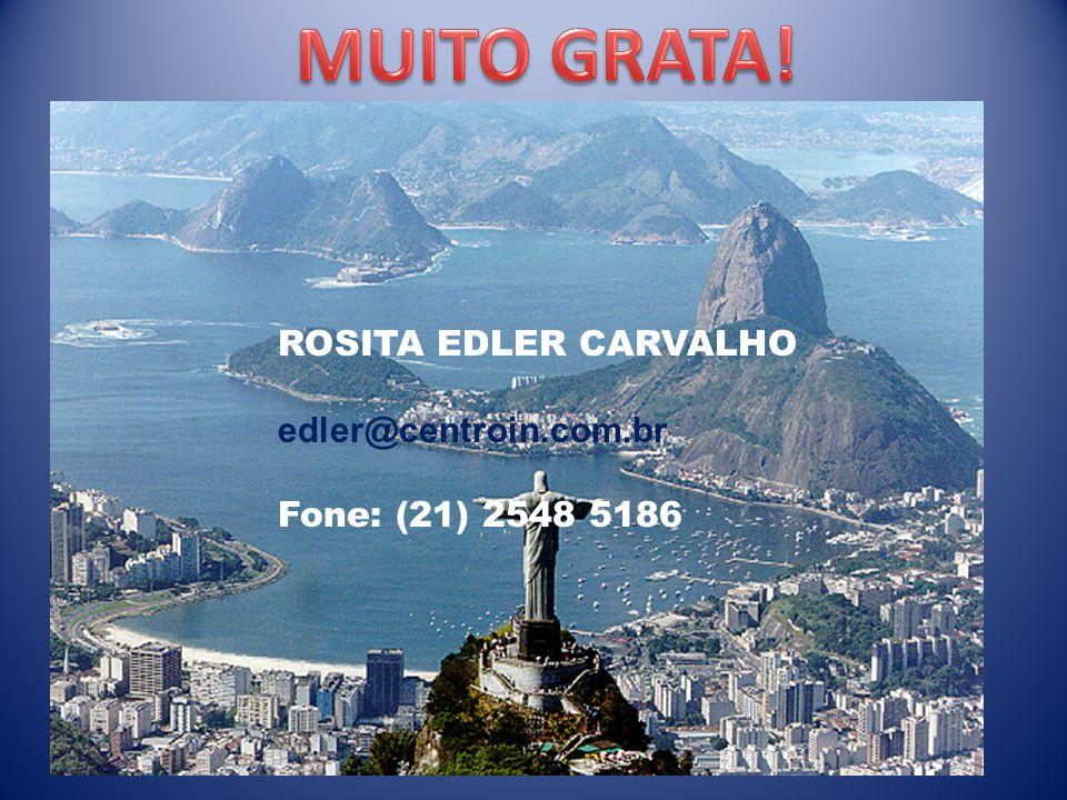 ROSITA EDLER CARVALHO edler@centroin.com.br Fone: (21) 2548 5186
