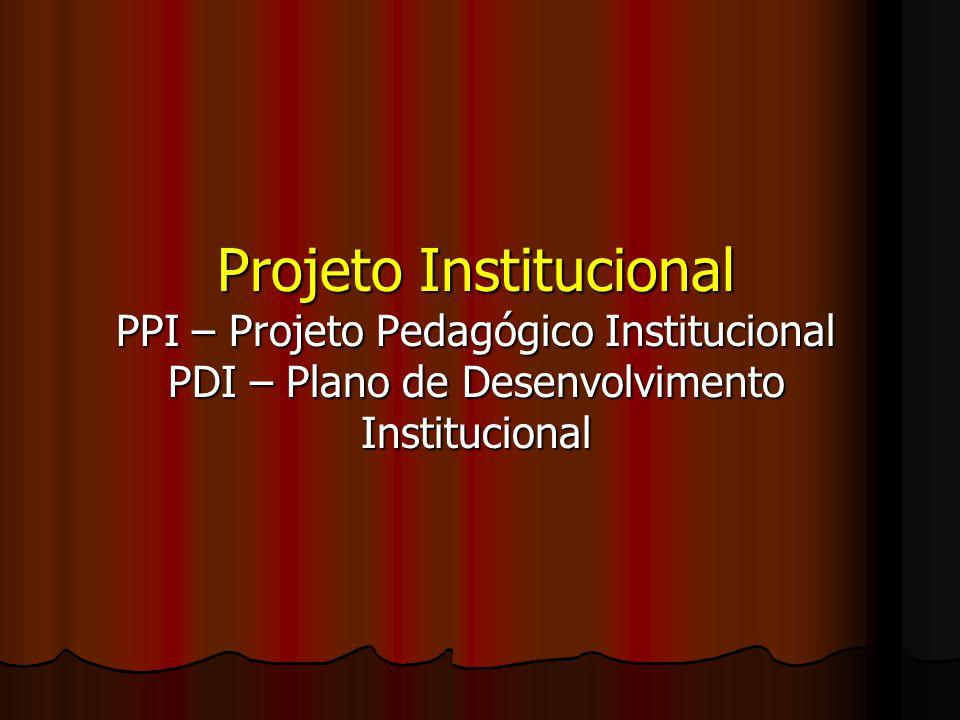 Projeto Institucional PPI – Projeto Pedagógico Institucional PDI – Plano de Desenvolvimento Institucional