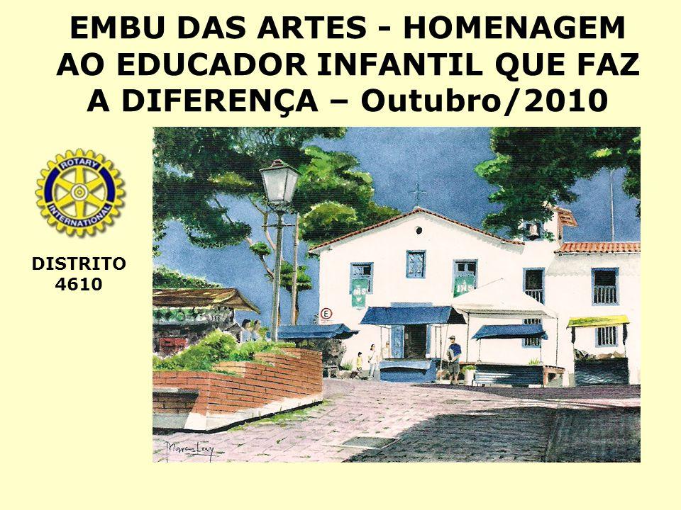 EMBU DAS ARTES - HOMENAGEM AO EDUCADOR INFANTIL QUE FAZ A DIFERENÇA – Outubro/2010 DISTRITO 4610
