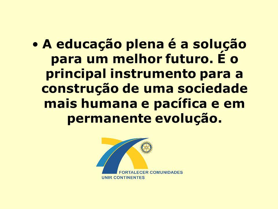 A educação plena é a solução para um melhor futuro. É o principal instrumento para a construção de uma sociedade mais humana e pacífica e em permanent