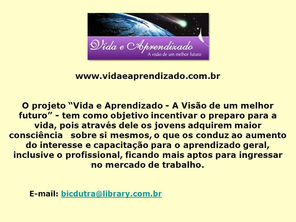 """www.vidaeaprendizado.com.br O projeto """"Vida e Aprendizado - A Visão de um melhor futuro"""" - tem como objetivo incentivar o preparo para a vida, pois at"""