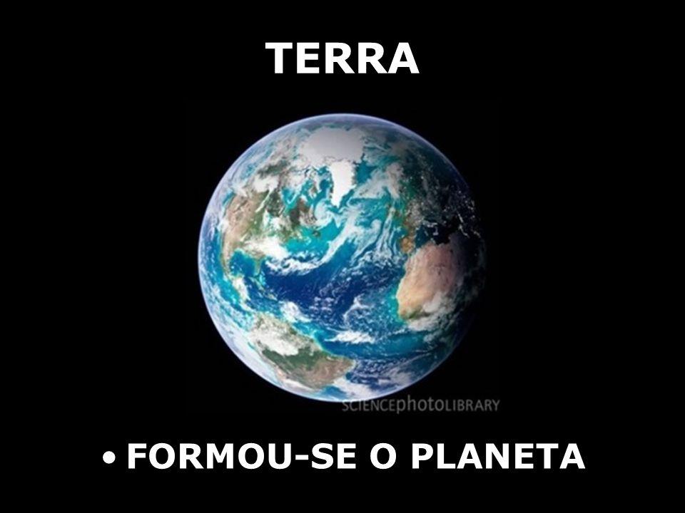 TERRA FORMOU-SE O PLANETA