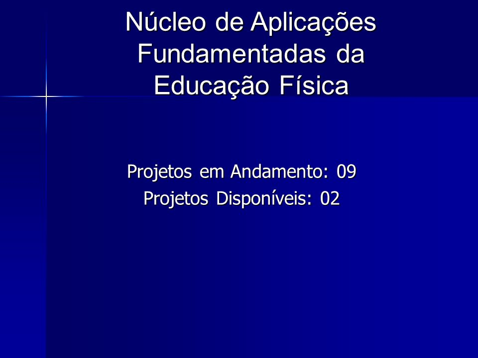 Projetos em Andamento: 09 Projetos Disponíveis: 02 Núcleo de Aplicações Fundamentadas da Educação Física