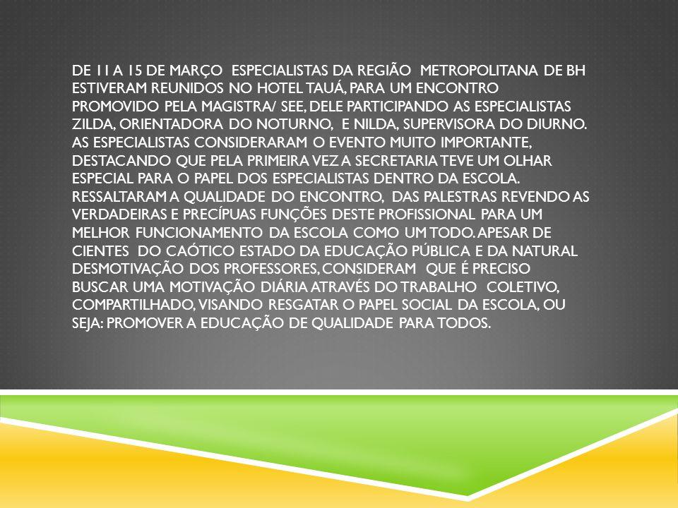 DE 11 A 15 DE MARÇO ESPECIALISTAS DA REGIÃO METROPOLITANA DE BH ESTIVERAM REUNIDOS NO HOTEL TAUÁ, PARA UM ENCONTRO PROMOVIDO PELA MAGISTRA/ SEE, DELE PARTICIPANDO AS ESPECIALISTAS ZILDA, ORIENTADORA DO NOTURNO, E NILDA, SUPERVISORA DO DIURNO.