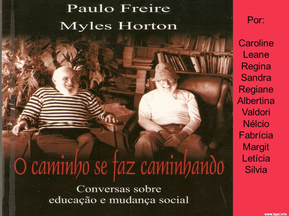 Por: Caroline Leane Regina Sandra Regiane Albertina Valdori Nélcio Fabrícia Margit Letícia Silvia