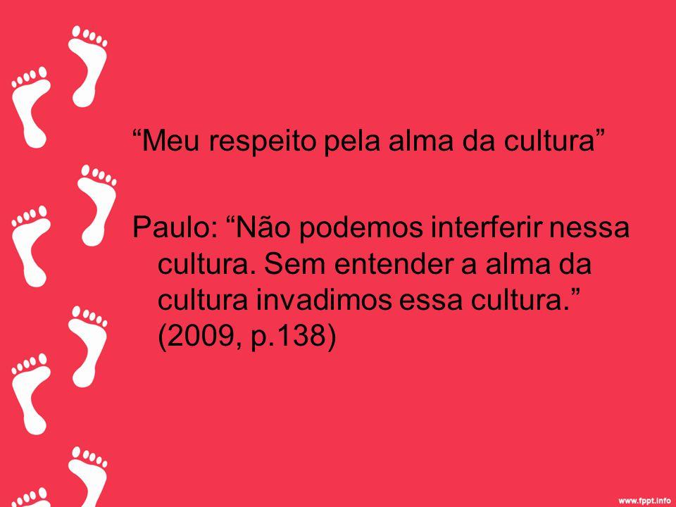 Meu respeito pela alma da cultura Paulo: Não podemos interferir nessa cultura.