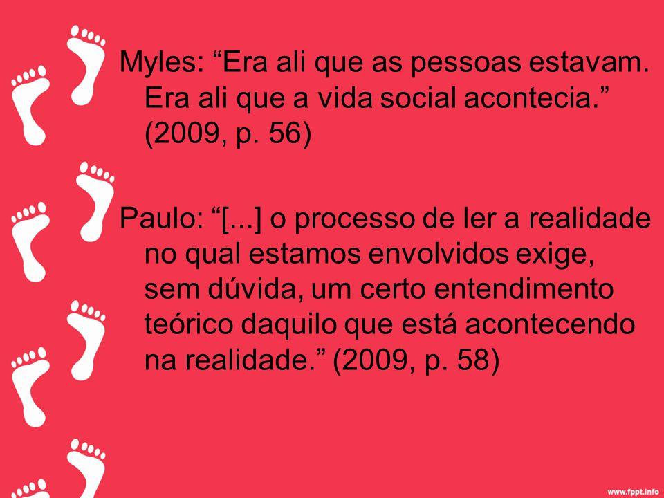 Myles: Era ali que as pessoas estavam.Era ali que a vida social acontecia. (2009, p.