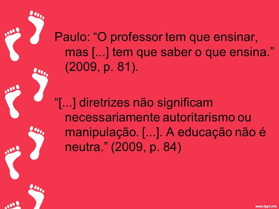 Paulo: O professor tem que ensinar, mas [...] tem que saber o que ensina. (2009, p.