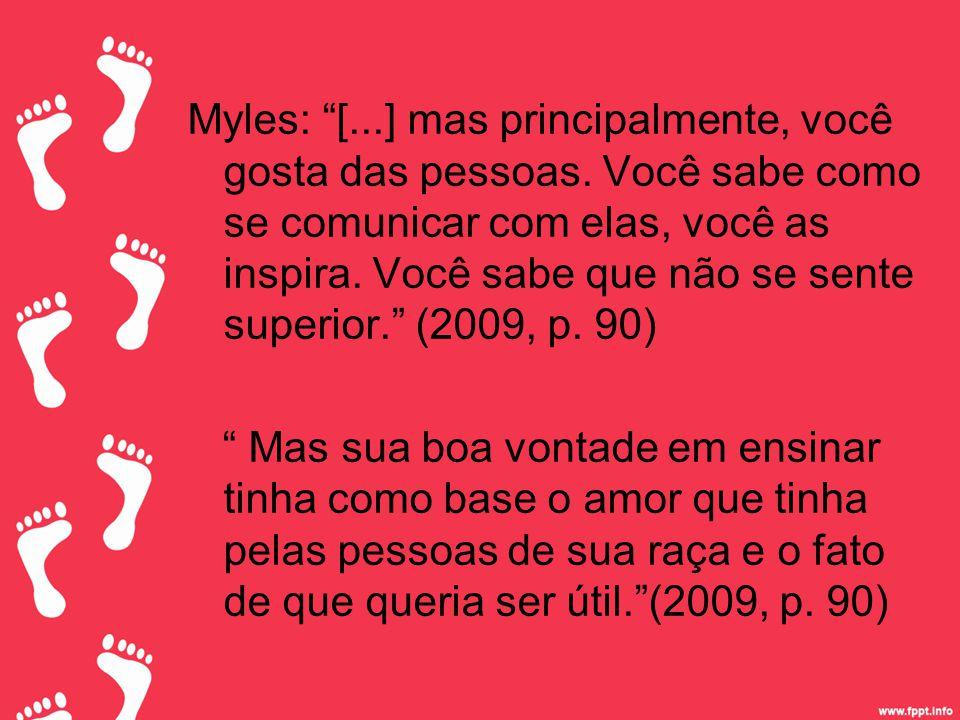Myles: [...] mas principalmente, você gosta das pessoas.