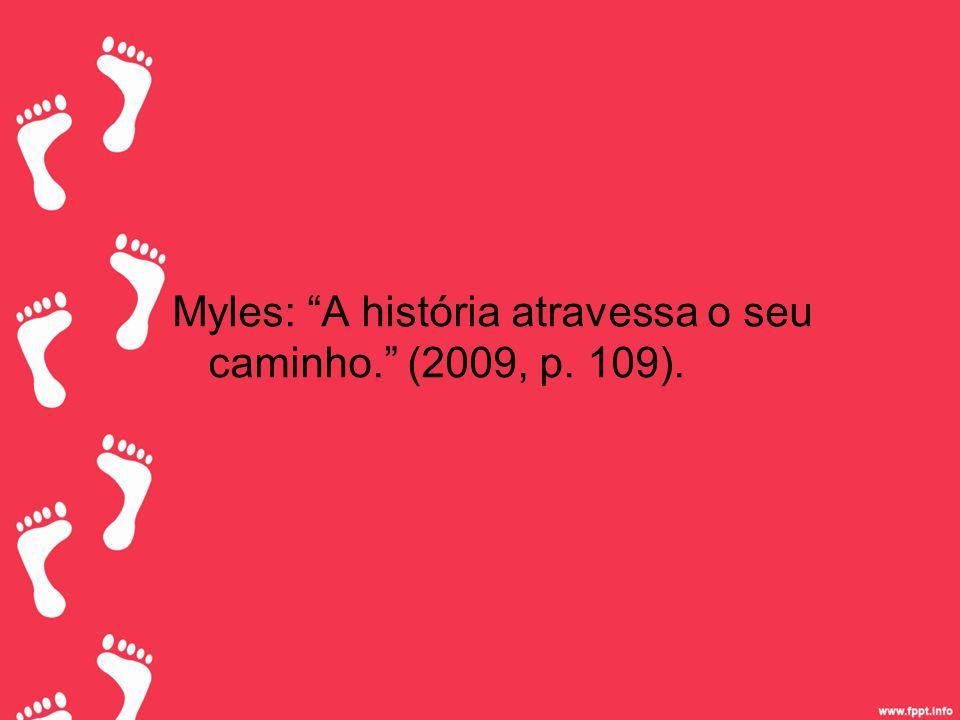 Myles: A história atravessa o seu caminho. (2009, p. 109).