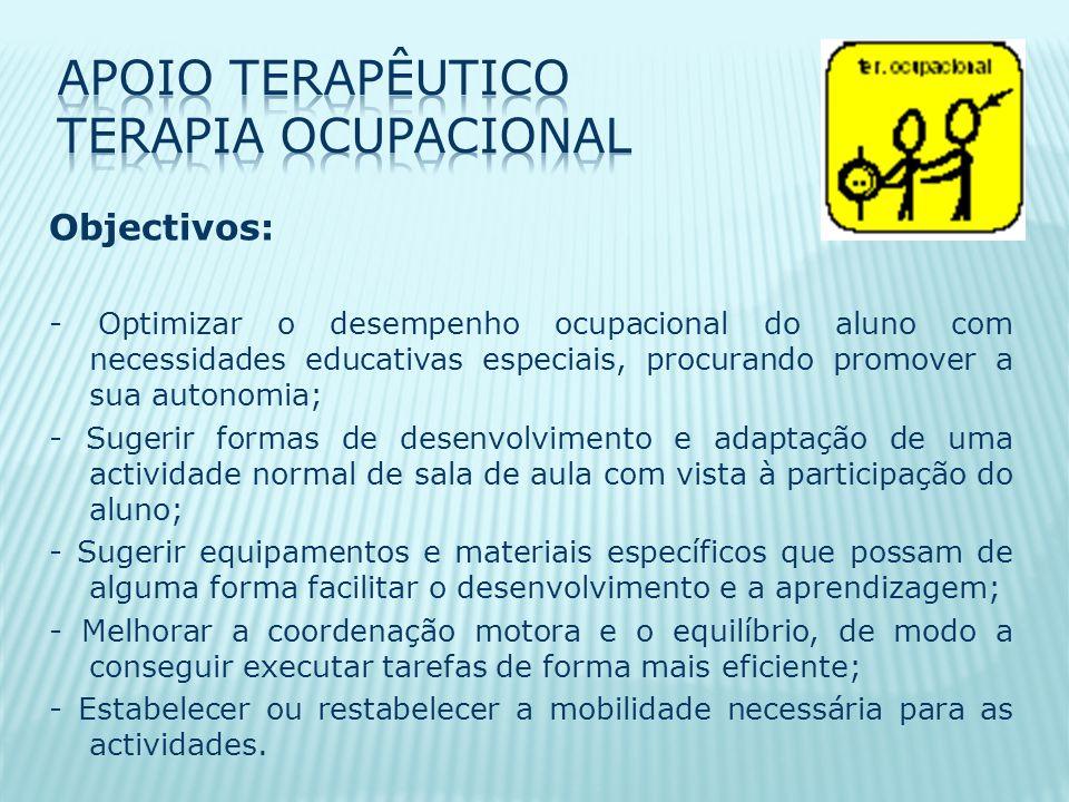 Objectivos: - Optimizar o desempenho ocupacional do aluno com necessidades educativas especiais, procurando promover a sua autonomia; - Sugerir formas