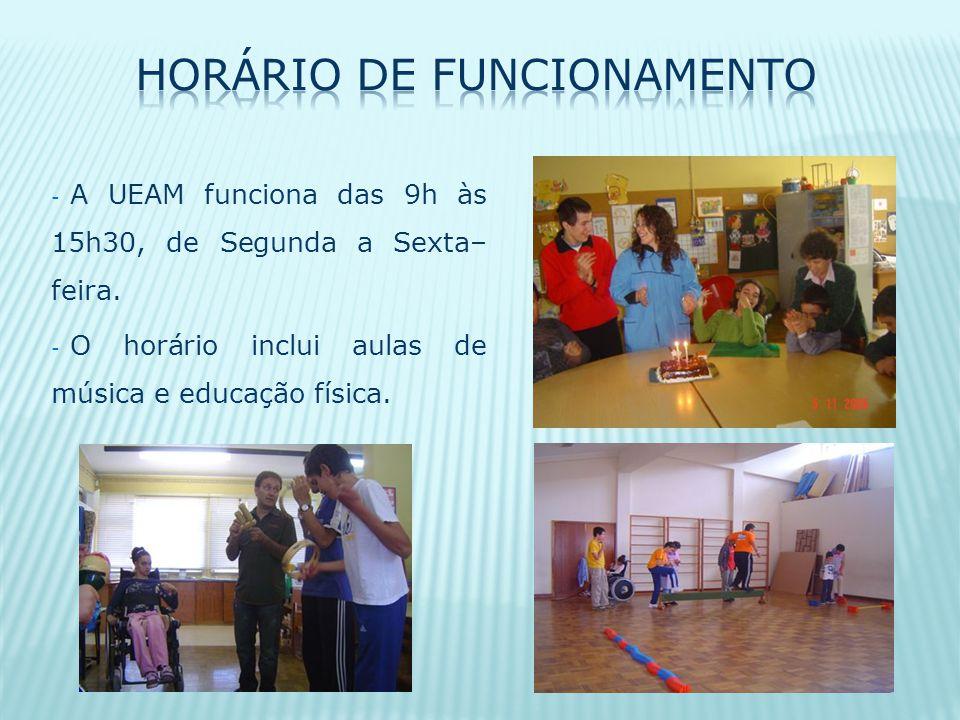 - A UEAM funciona das 9h às 15h30, de Segunda a Sexta– feira. - O horário inclui aulas de música e educação física.