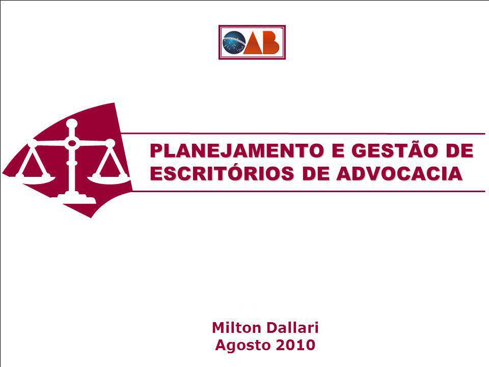 PLANEJAMENTO E GESTÃO DE ESCRITÓRIOS DE ADVOCACIA Milton Dallari Agosto 2010