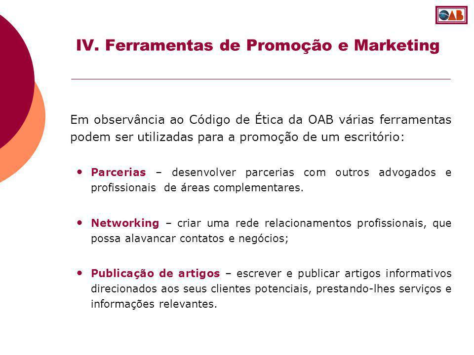 Em observância ao Código de Ética da OAB várias ferramentas podem ser utilizadas para a promoção de um escritório: Parcerias – desenvolver parcerias c