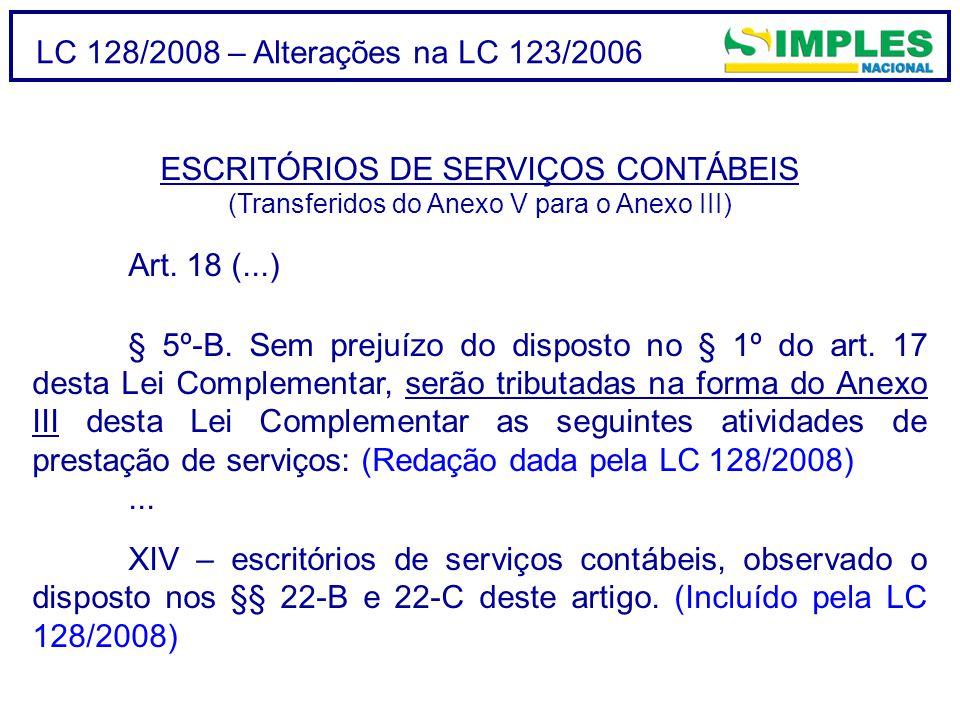 LC 128/2008 – Alterações na LC 123/2006 ESCRITÓRIOS DE SERVIÇOS CONTÁBEIS (Transferidos do Anexo V para o Anexo III) Art.