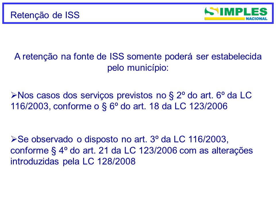 Retenção de ISS A retenção na fonte de ISS somente poderá ser estabelecida pelo município:  Nos casos dos serviços previstos no § 2º do art.
