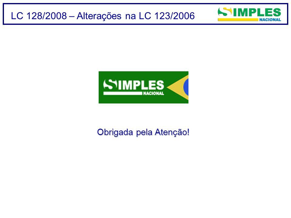 LC 128/2008 – Alterações na LC 123/2006 Obrigada pela Atenção!