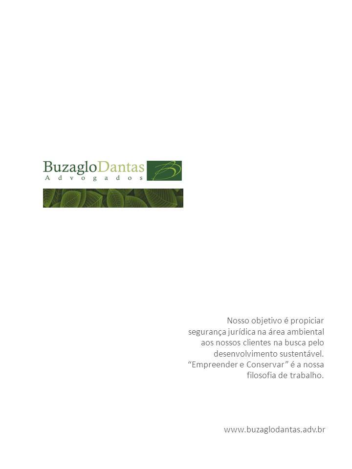 www.buzaglodantas.adv.br Nosso objetivo é propiciar segurança jurídica na área ambiental aos nossos clientes na busca pelo desenvolvimento sustentável.