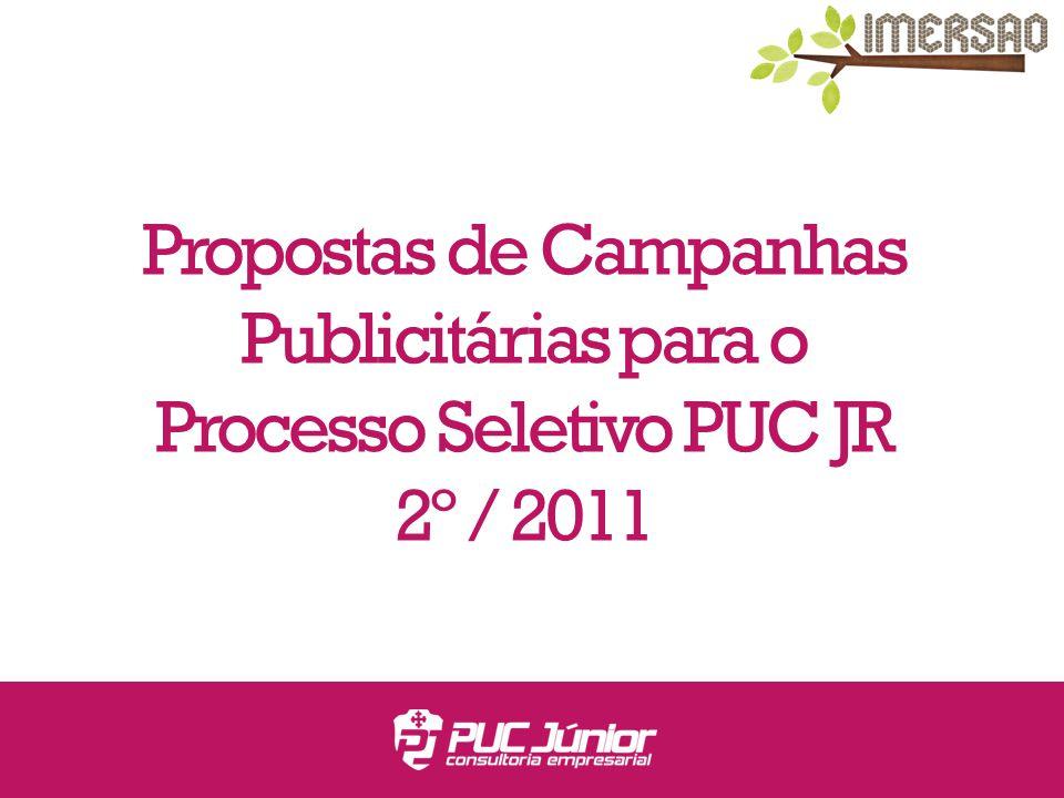 Propostas de Campanhas Publicitárias para o Processo Seletivo PUC JR 2º / 2011
