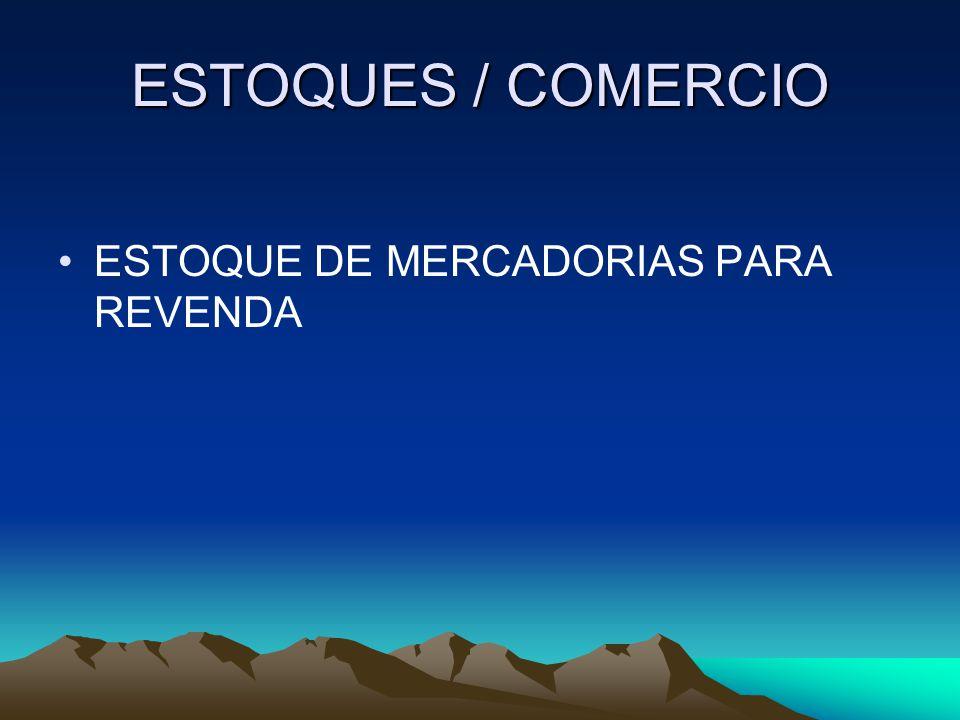 ESTOQUES / COMERCIO ESTOQUE DE MERCADORIAS PARA REVENDA
