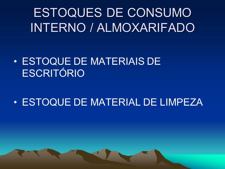 ESTOQUES DE CONSUMO INTERNO / ALMOXARIFADO ESTOQUE DE MATERIAIS DE ESCRITÓRIO ESTOQUE DE MATERIAL DE LIMPEZA