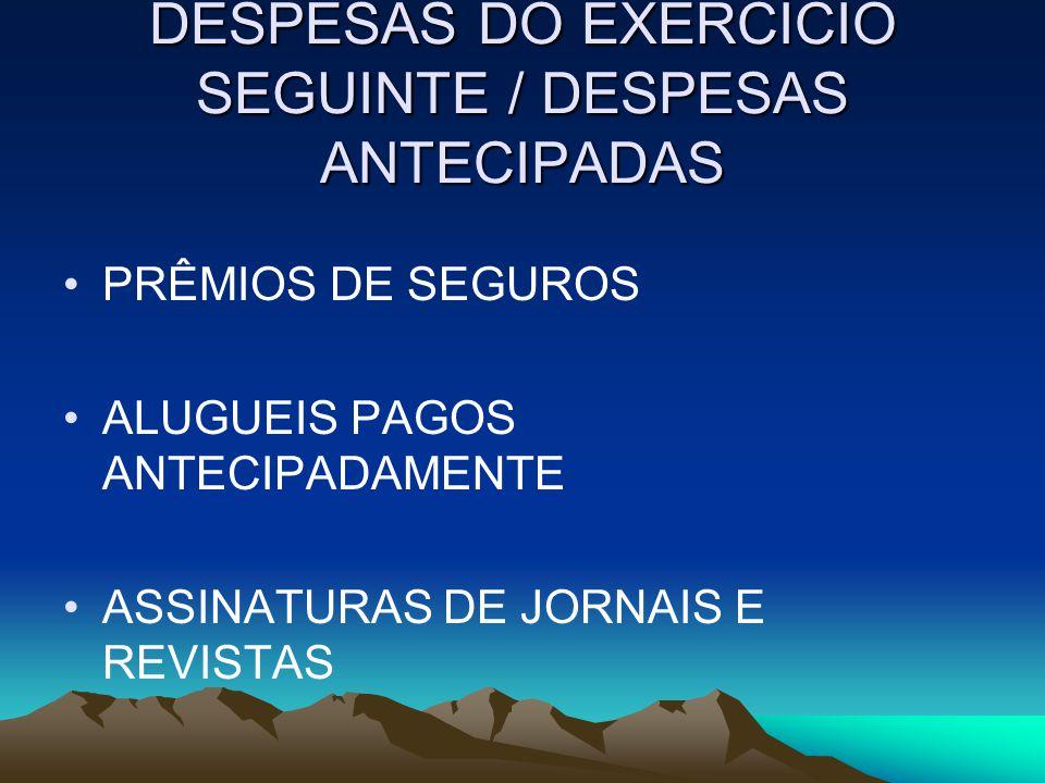 DESPESAS DO EXERCÍCIO SEGUINTE / DESPESAS ANTECIPADAS PRÊMIOS DE SEGUROS ALUGUEIS PAGOS ANTECIPADAMENTE ASSINATURAS DE JORNAIS E REVISTAS
