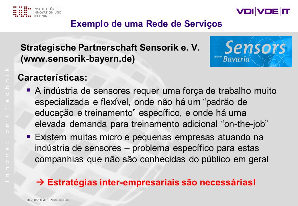 I n n o v a t i o n + T e c h n i k © VDI/VDE-IT Berlin 20/08/08 Exemplo de uma Rede de Serviços Strategische Partnerschaft Sensorik e.