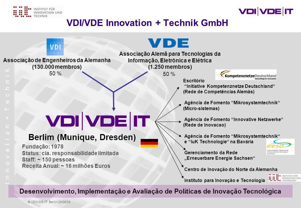 I n n o v a t i o n + T e c h n i k © VDI/VDE-IT Berlin 20/08/08 VDI/VDE Innovation + Technik GmbH Associação de Engenheiros da Alemanha (130.000 membros) 50 % Associação Alemã para Tecnologias da Informação, Eletrônica e Elétrica (1.250 membros) 50 % Fundação: 1978 Status: cia.