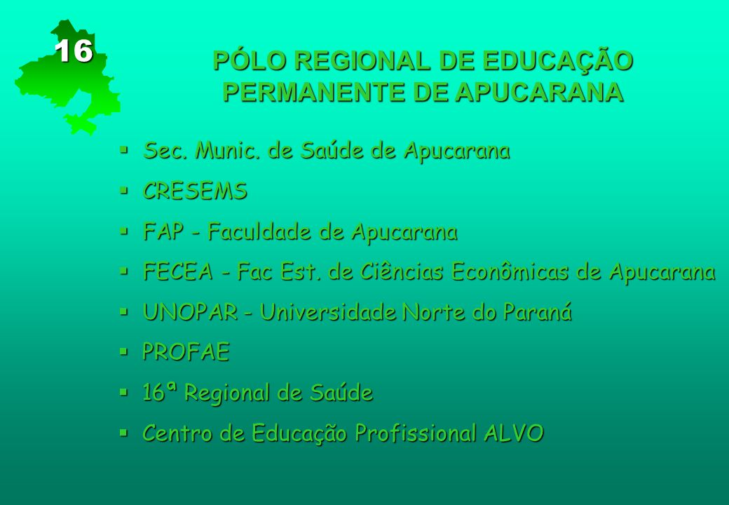 PÓLO REGIONAL DE EDUCAÇÃO PERMANENTE DE APUCARANA  Sec. Munic. de Saúde de Apucarana  CRESEMS  FAP - Faculdade de Apucarana  FECEA - Fac Est. de C