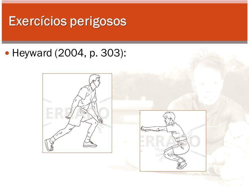 Exercícios perigosos Heyward (2004, p. 303):