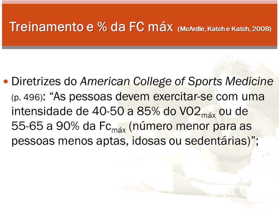 Treinamento e % da FC máx Método de Karvonen (McArdle, Katch e Katch, 2008) : indivíduos se exercitam com FC = 60% da diferença entre valor de repouso e valor máximo  valor ligeiramente +  que calcular limiar da FC como 70% da FC máx FC limiar = FC repouso + 0,60 x (FC máx – FC repouso ) FC reserva = FC máx – FC repouso considerar Desvio Padrão de +-11bpm (Powers e Howley, 2000); FC limiar = FC repouso + 0,?.