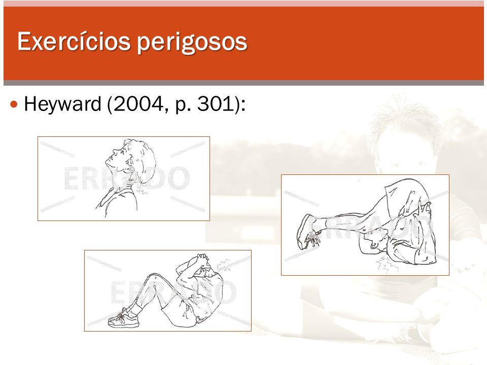 Exercícios perigosos Heyward (2004, p. 302):