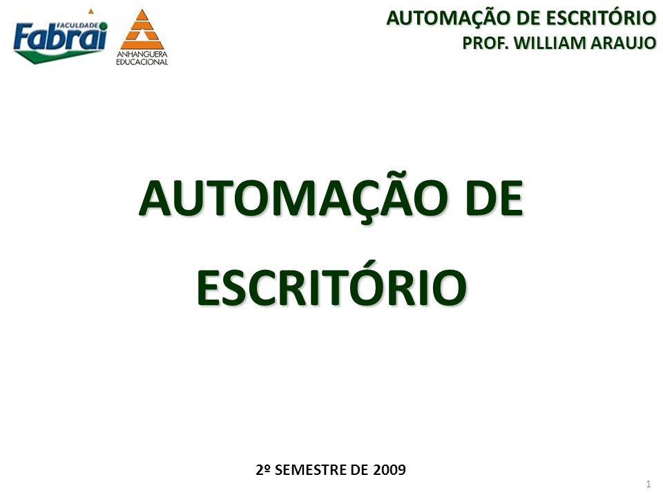 2º SEMESTRE DE 2009 AUTOMAÇÃO DE ESCRITÓRIO PROF. WILLIAM ARAUJO 1 AUTOMAÇÃO DE ESCRITÓRIO