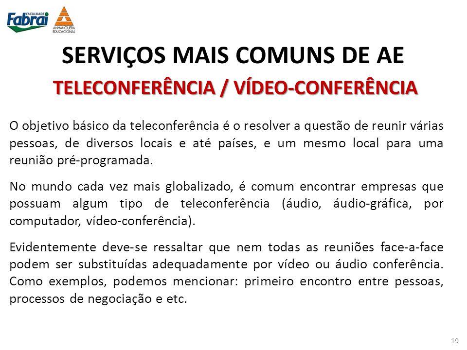 SERVIÇOS MAIS COMUNS DE AE TELECONFERÊNCIA / VÍDEO-CONFERÊNCIA O objetivo básico da teleconferência é o resolver a questão de reunir várias pessoas, d