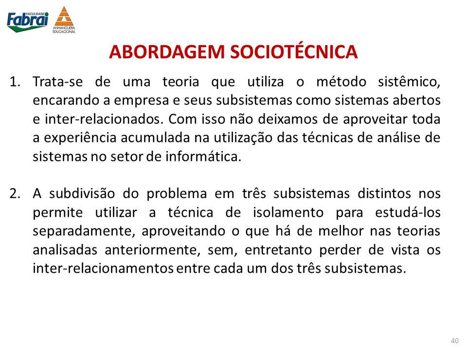 ABORDAGEM SOCIOTÉCNICA 1.Trata-se de uma teoria que utiliza o método sistêmico, encarando a empresa e seus subsistemas como sistemas abertos e inter-r