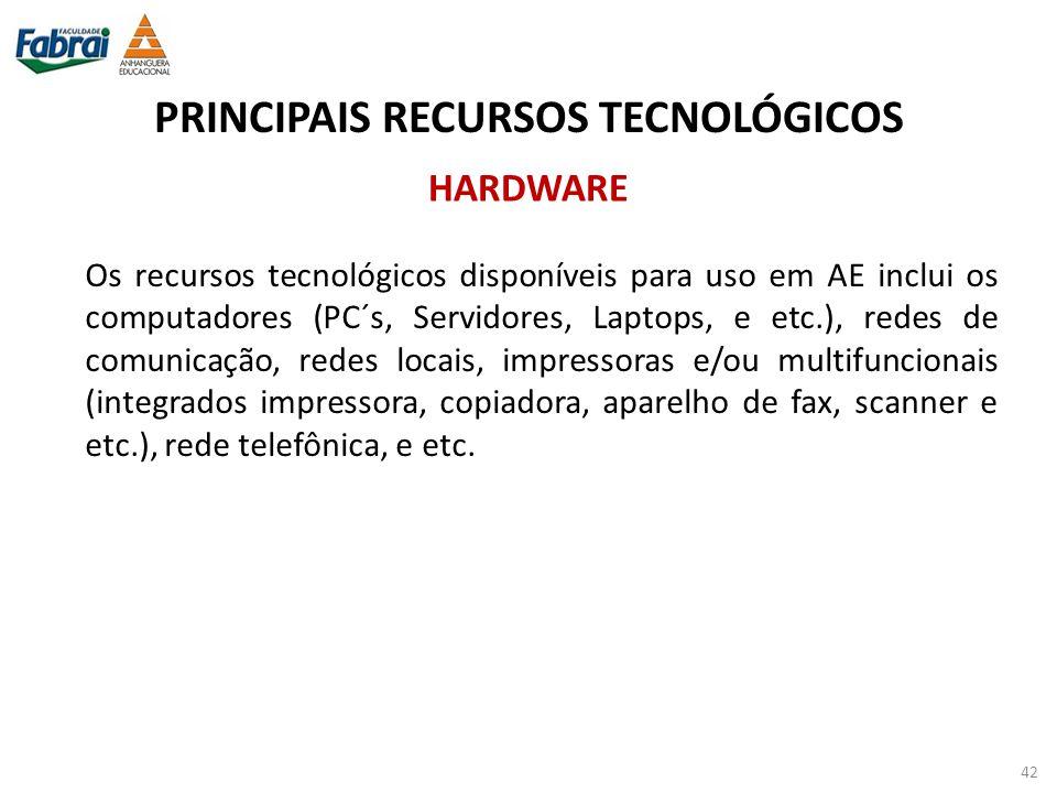 PRINCIPAIS RECURSOS TECNOLÓGICOS Os recursos tecnológicos disponíveis para uso em AE inclui os computadores (PC´s, Servidores, Laptops, e etc.), redes