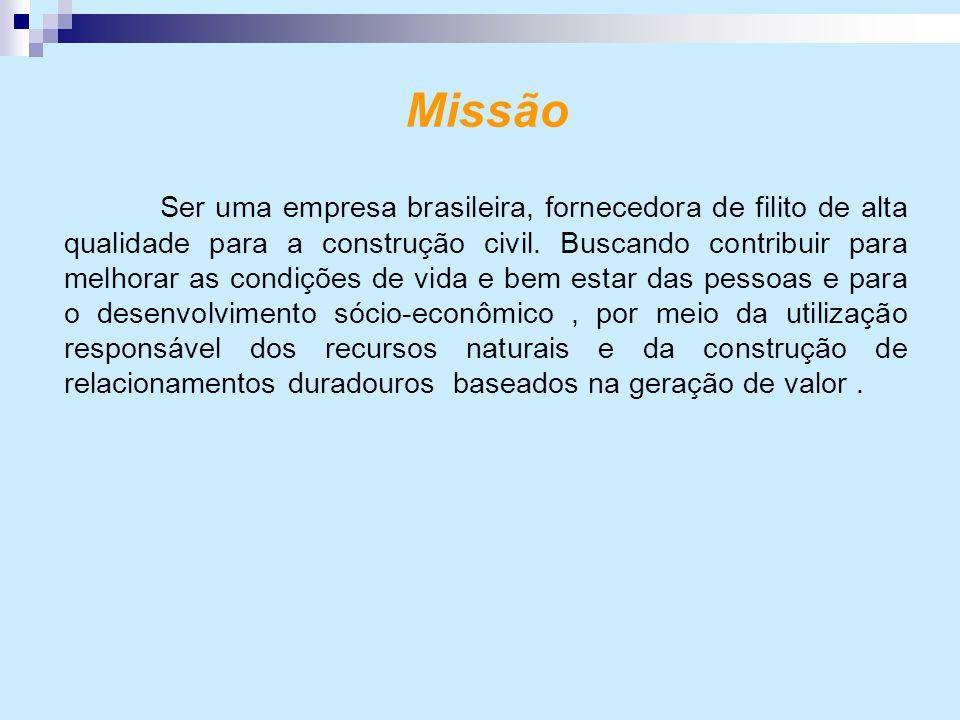 Missão Ser uma empresa brasileira, fornecedora de filito de alta qualidade para a construção civil. Buscando contribuir para melhorar as condições de