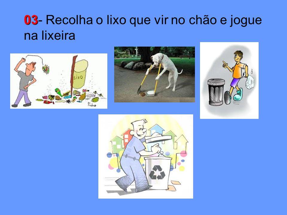 03 03- Recolha o lixo que vir no chão e jogue na lixeira