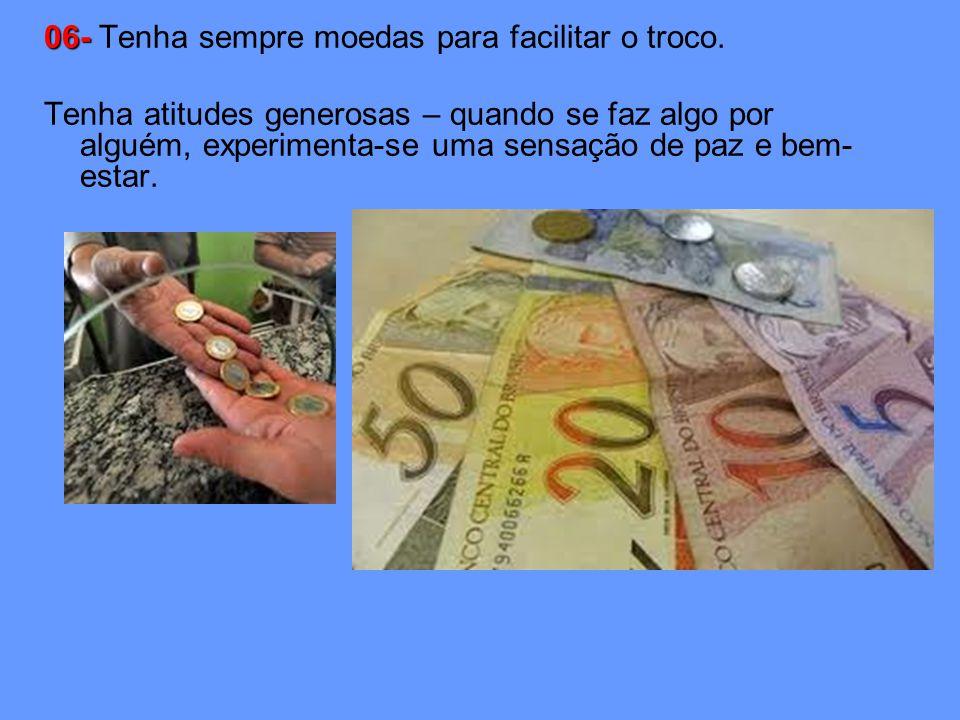 06- 06- Tenha sempre moedas para facilitar o troco.