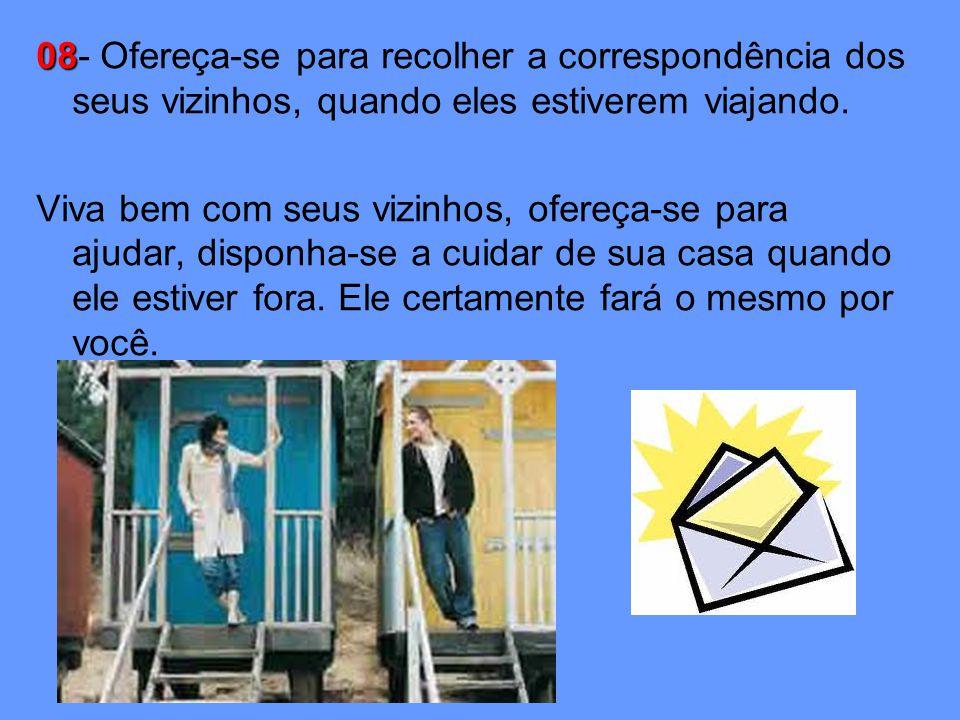 08 08- Ofereça-se para recolher a correspondência dos seus vizinhos, quando eles estiverem viajando.