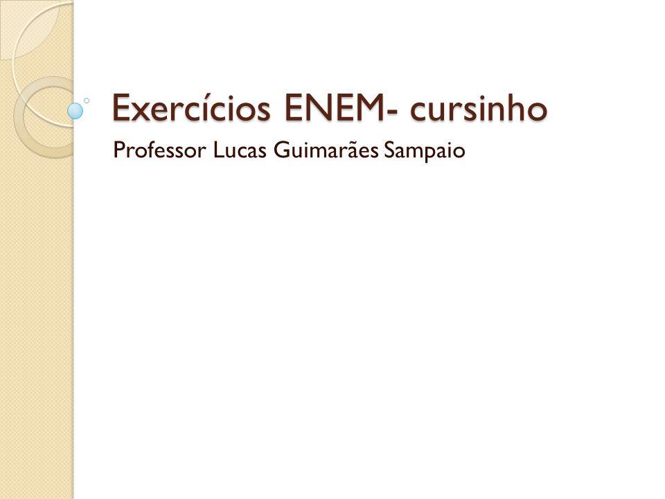 Exercícios ENEM- cursinho Professor Lucas Guimarães Sampaio