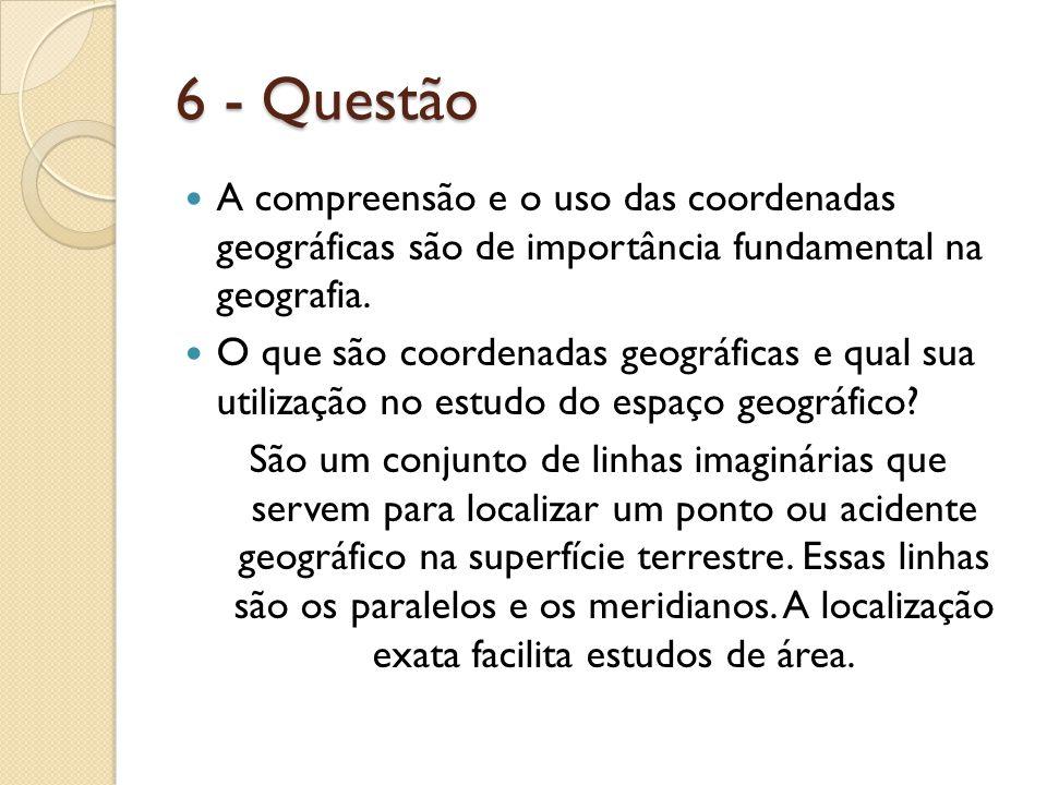 6 - Questão A compreensão e o uso das coordenadas geográficas são de importância fundamental na geografia. O que são coordenadas geográficas e qual su