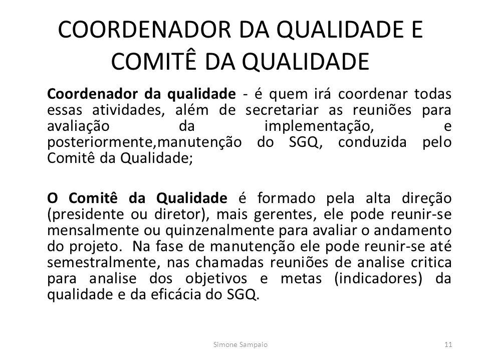 COORDENADOR DA QUALIDADE E COMITÊ DA QUALIDADE Coordenador da qualidade - é quem irá coordenar todas essas atividades, além de secretariar as reuniões