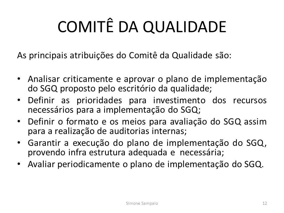 COMITÊ DA QUALIDADE As principais atribuições do Comitê da Qualidade são: Analisar criticamente e aprovar o plano de implementação do SGQ proposto pelo escritório da qualidade; Definir as prioridades para investimento dos recursos necessários para a implementação do SGQ; Definir o formato e os meios para avaliação do SGQ assim para a realização de auditorias internas; Garantir a execução do plano de implementação do SGQ, provendo infra estrutura adequada e necessária; Avaliar periodicamente o plano de implementação do SGQ.