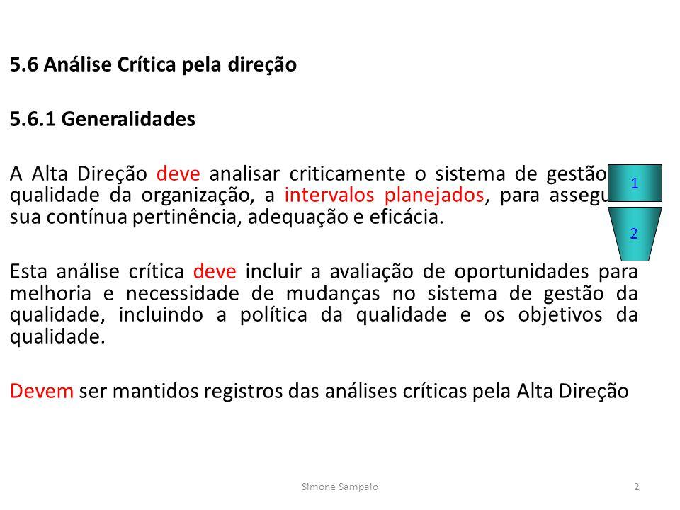 5.6 Análise Crítica pela direção 5.6.1 Generalidades A Alta Direção deve analisar criticamente o sistema de gestão da qualidade da organização, a inte