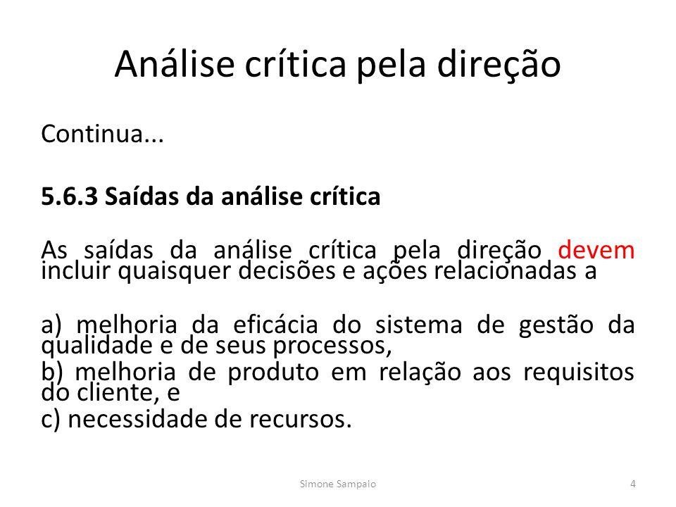Análise crítica pela direção Continua... 5.6.3 Saídas da análise crítica As saídas da análise crítica pela direção devem incluir quaisquer decisões e