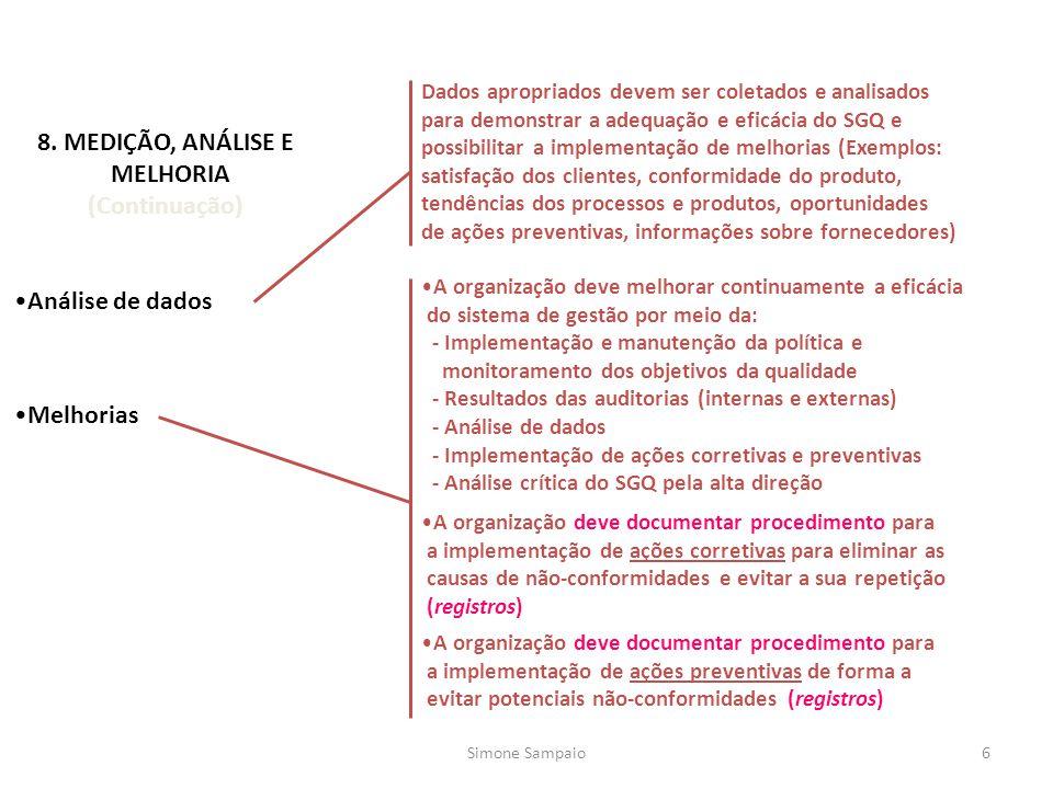 Análise de dados 8. MEDIÇÃO, ANÁLISE E MELHORIA (Continuação) Melhorias Dados apropriados devem ser coletados e analisados para demonstrar a adequação