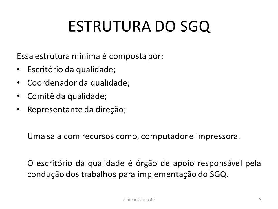 ESTRUTURA DO SGQ Essa estrutura mínima é composta por: Escritório da qualidade; Coordenador da qualidade; Comitê da qualidade; Representante da direção; Uma sala com recursos como, computador e impressora.