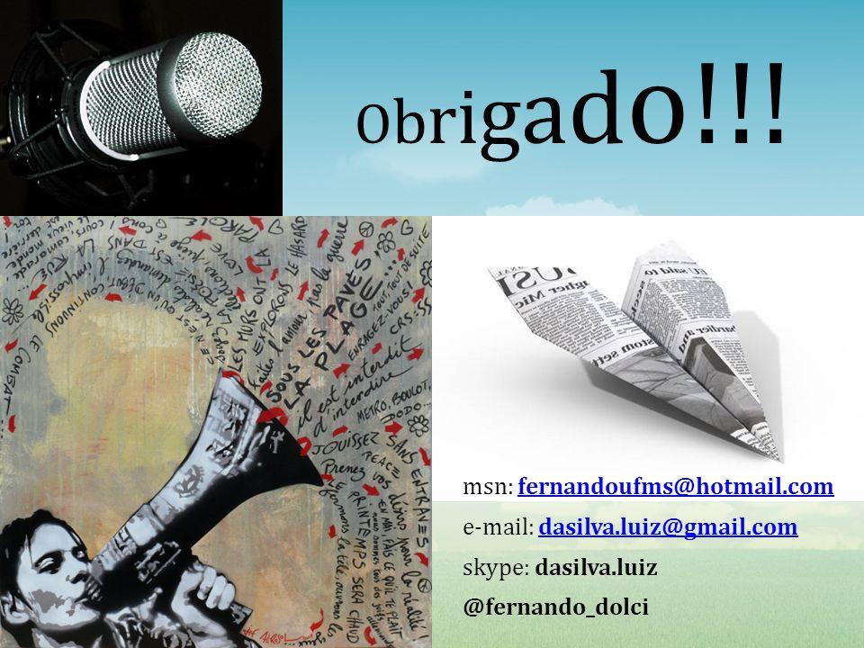 msn: fernandoufms@hotmail.comfernandoufms@hotmail.com e-mail: dasilva.luiz@gmail.comdasilva.luiz@gmail.com skype: dasilva.luiz @fernando_dolci O b r i g a d o!!!