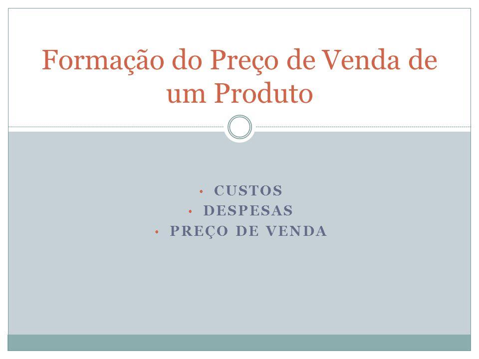 CUSTOS DESPESAS PREÇO DE VENDA Formação do Preço de Venda de um Produto